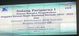 Sidang Paripurna I Dalam Rangka Pengukuhan Anggota Dewan Riset Nasional Periode 2019 – 2022 dan Seminar Membangun SDM Inovatif Menuju Industri 4.0.